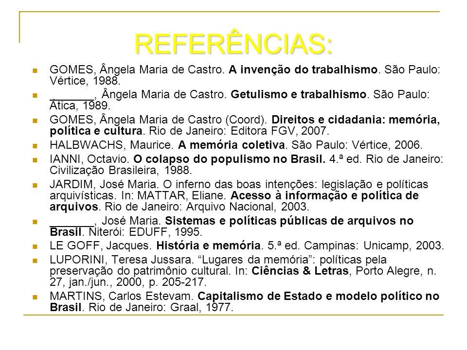 REFERÊNCIAS:GOMES, Ângela Maria de Castro. A invenção do trabalhismo. São Paulo: Vértice, 1988.