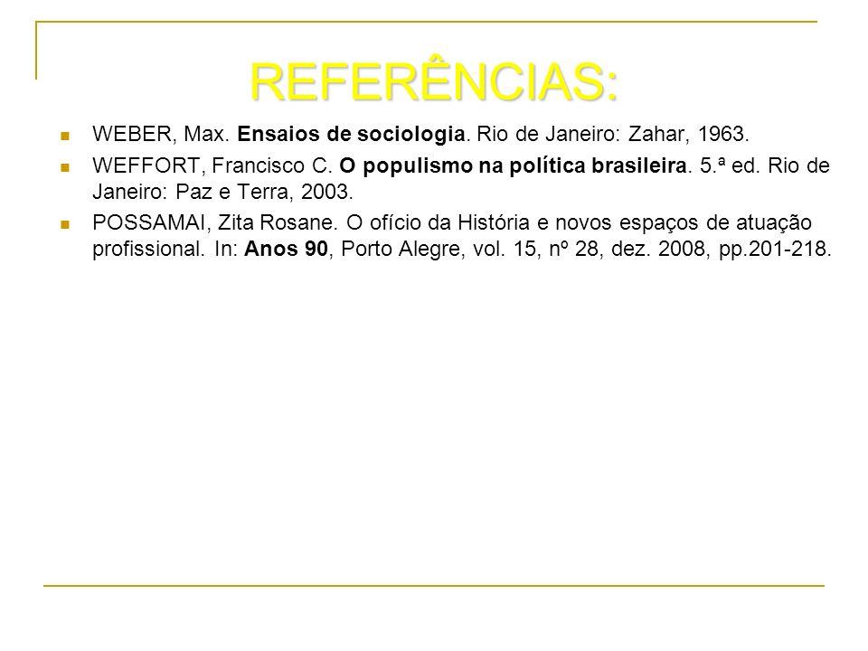 REFERÊNCIAS: WEBER, Max. Ensaios de sociologia. Rio de Janeiro: Zahar, 1963.