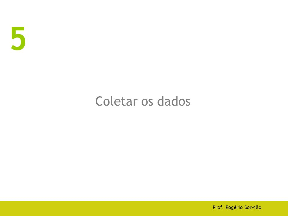 5 Coletar os dados Prof. Rogério Sorvillo
