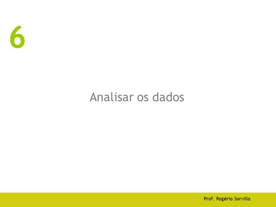 6 Analisar os dados Prof. Rogério Sorvillo