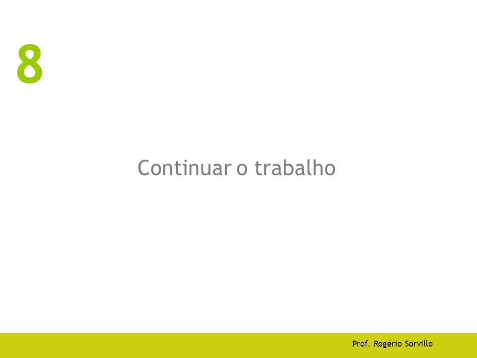8 Continuar o trabalho Prof. Rogério Sorvillo