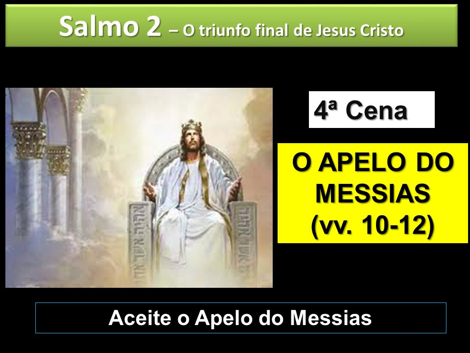 Salmo 2 – O triunfo final de Jesus Cristo Aceite o Apelo do Messias