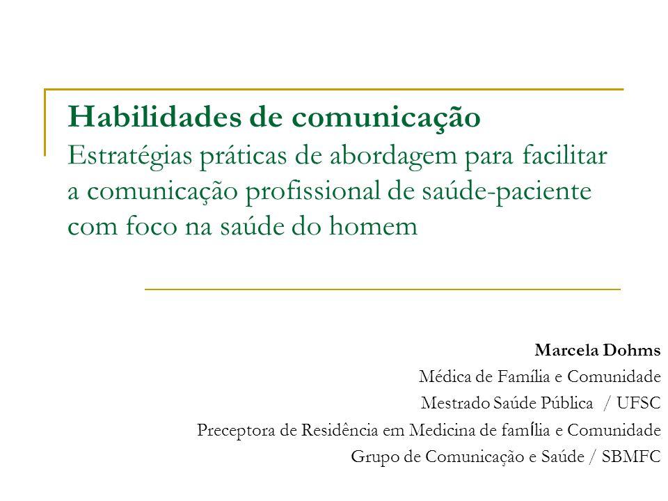 Habilidades de comunicação Estratégias práticas de abordagem para facilitar a comunicação profissional de saúde-paciente com foco na saúde do homem