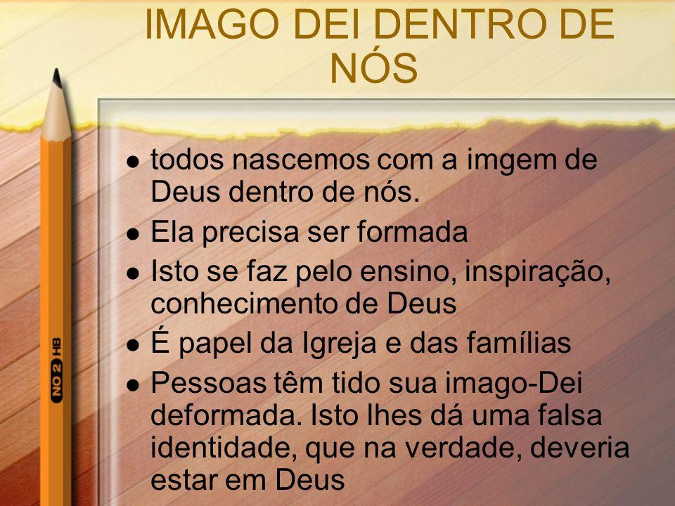IMAGO DEI DENTRO DE NÓStodos nascemos com a imgem de Deus dentro de nós. Ela precisa ser formada.
