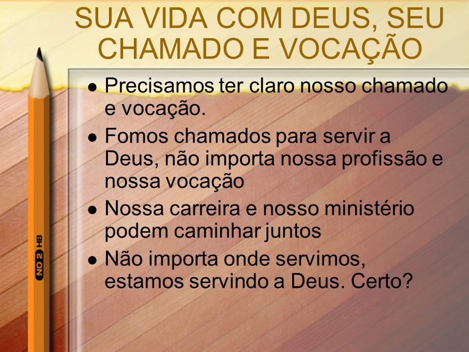 SUA VIDA COM DEUS, SEU CHAMADO E VOCAÇÃO