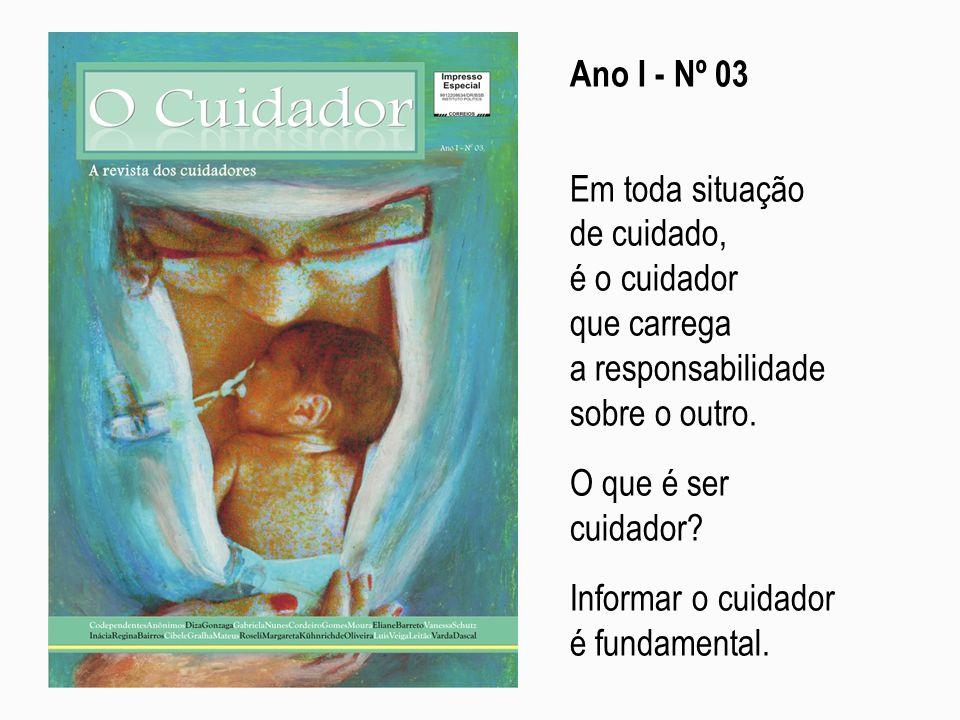Ano I - Nº 03 Em toda situação. de cuidado, é o cuidador. que carrega. a responsabilidade sobre o outro.