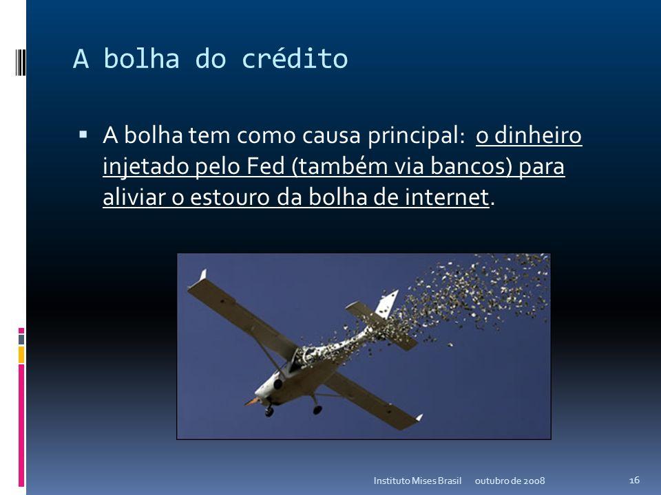A bolha do crédito A bolha tem como causa principal: o dinheiro injetado pelo Fed (também via bancos) para aliviar o estouro da bolha de internet.