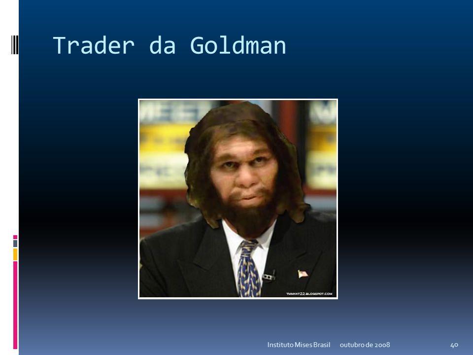 Trader da Goldman Instituto Mises Brasil outubro de 2008