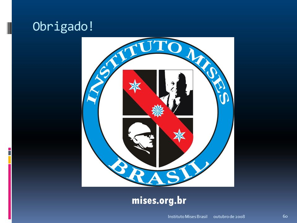 Obrigado! mises.org.br Instituto Mises Brasil outubro de 2008