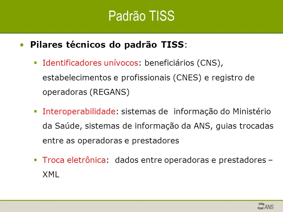 Padrão TISS Pilares técnicos do padrão TISS:
