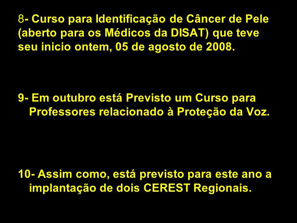 8- Curso para Identificação de Câncer de Pele (aberto para os Médicos da DISAT) que teve seu inicio ontem, 05 de agosto de 2008.