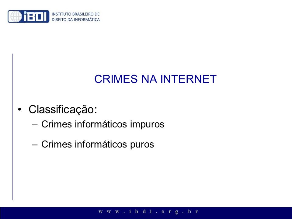 CRIMES NA INTERNET Classificação: Crimes informáticos impuros