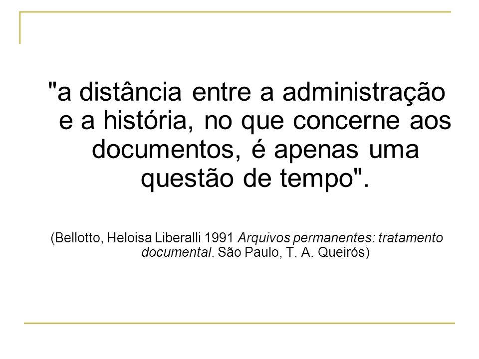 a distância entre a administração e a história, no que concerne aos documentos, é apenas uma questão de tempo .