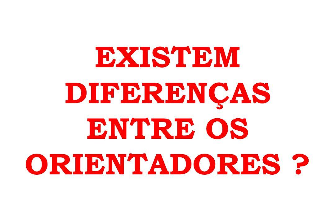EXISTEM DIFERENÇAS ENTRE OS ORIENTADORES