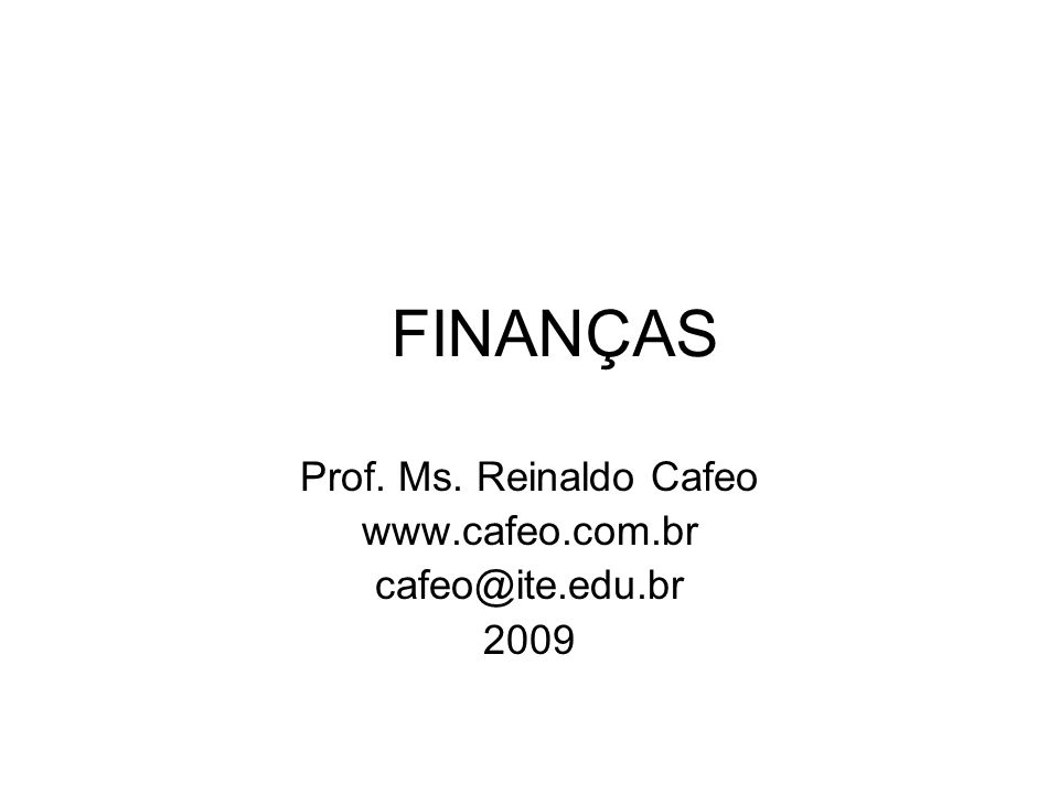 Prof. Ms. Reinaldo Cafeo www.cafeo.com.br cafeo@ite.edu.br 2009