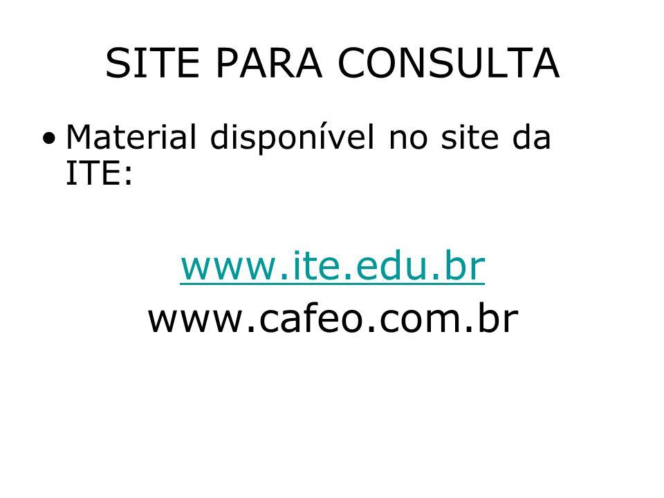 SITE PARA CONSULTA www.ite.edu.br www.cafeo.com.br