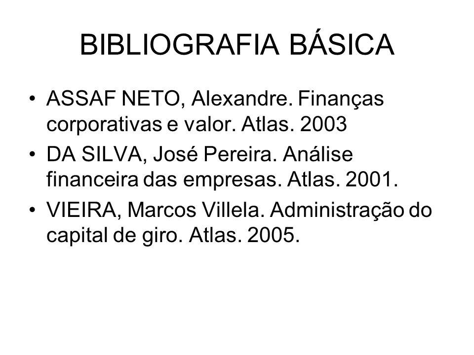 BIBLIOGRAFIA BÁSICA ASSAF NETO, Alexandre. Finanças corporativas e valor. Atlas. 2003.