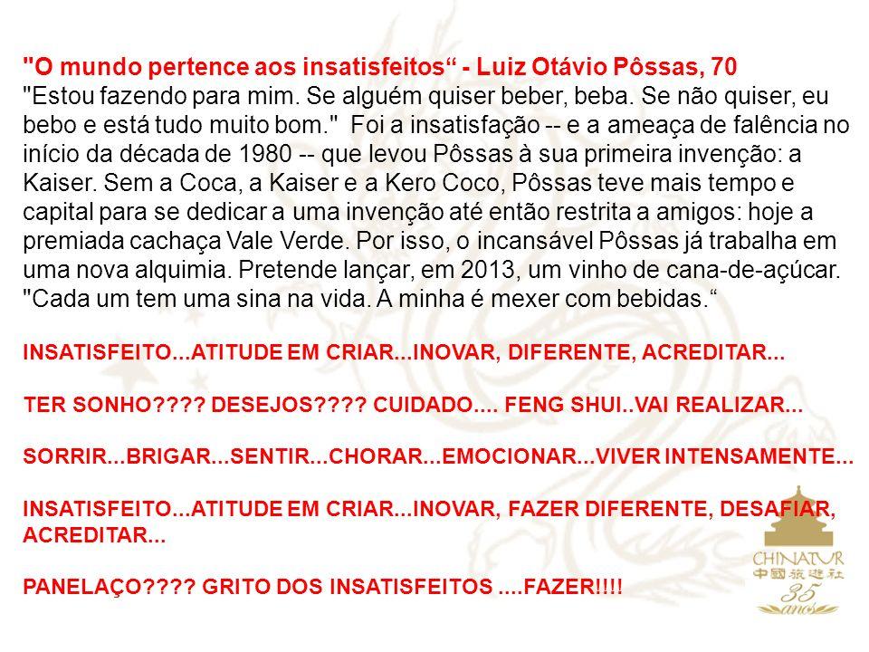 O mundo pertence aos insatisfeitos - Luiz Otávio Pôssas, 70