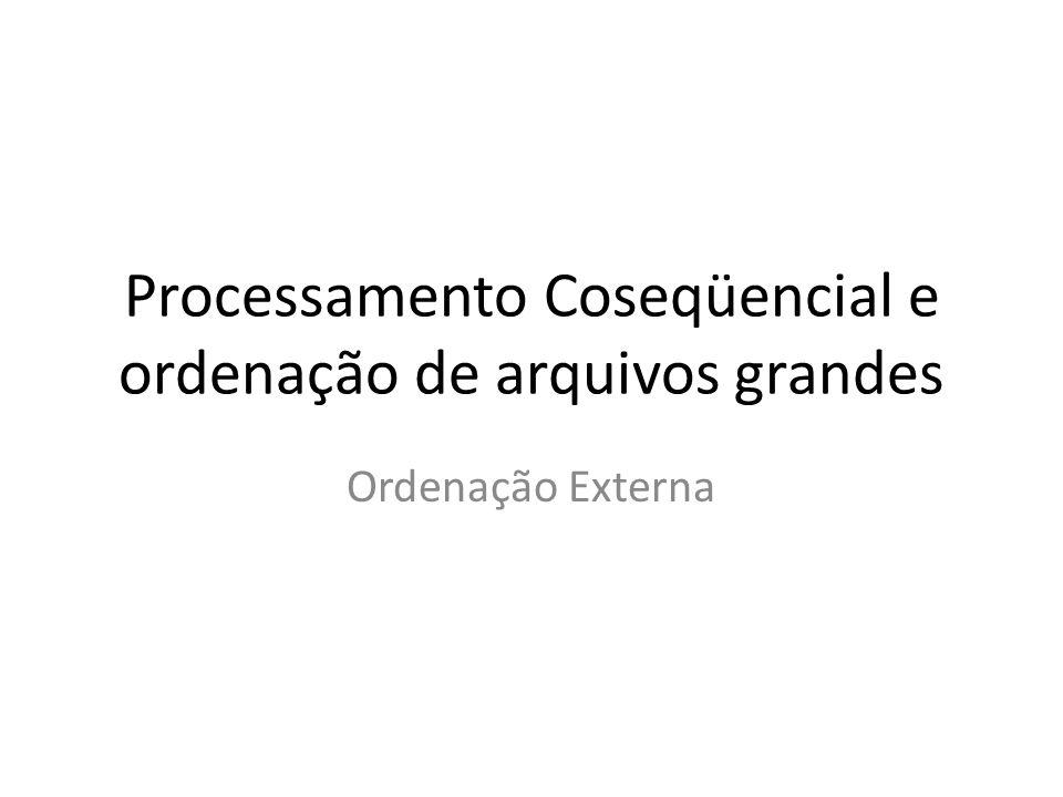Processamento Coseqüencial e ordenação de arquivos grandes