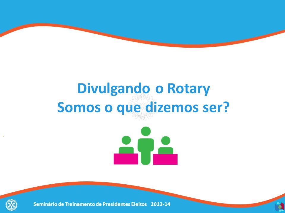 Divulgando o Rotary Somos o que dizemos ser