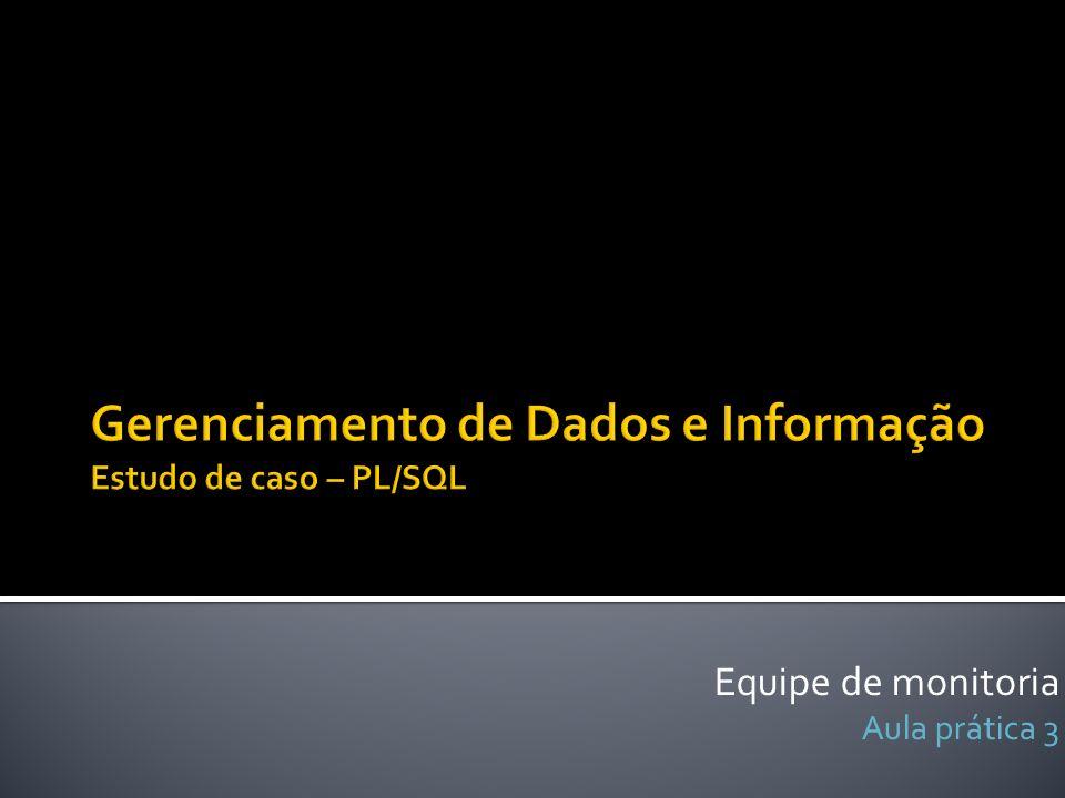 Gerenciamento de Dados e Informação Estudo de caso – PL/SQL