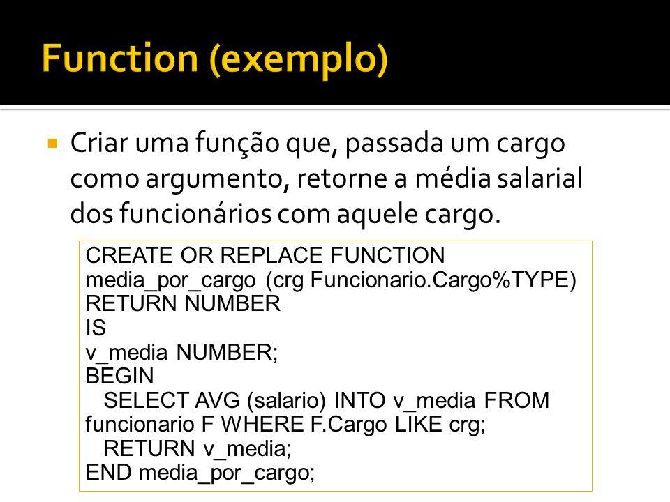 Function (exemplo)Criar uma função que, passada um cargo como argumento, retorne a média salarial dos funcionários com aquele cargo.