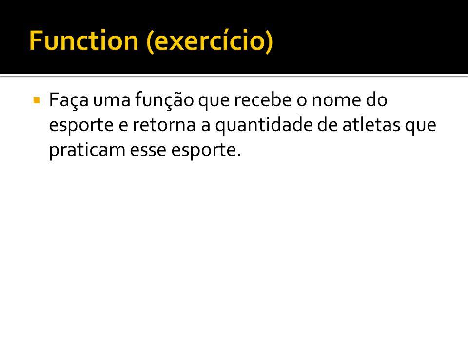 Function (exercício)Faça uma função que recebe o nome do esporte e retorna a quantidade de atletas que praticam esse esporte.