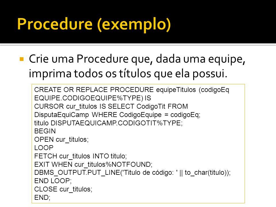 Procedure (exemplo)Crie uma Procedure que, dada uma equipe, imprima todos os títulos que ela possui.