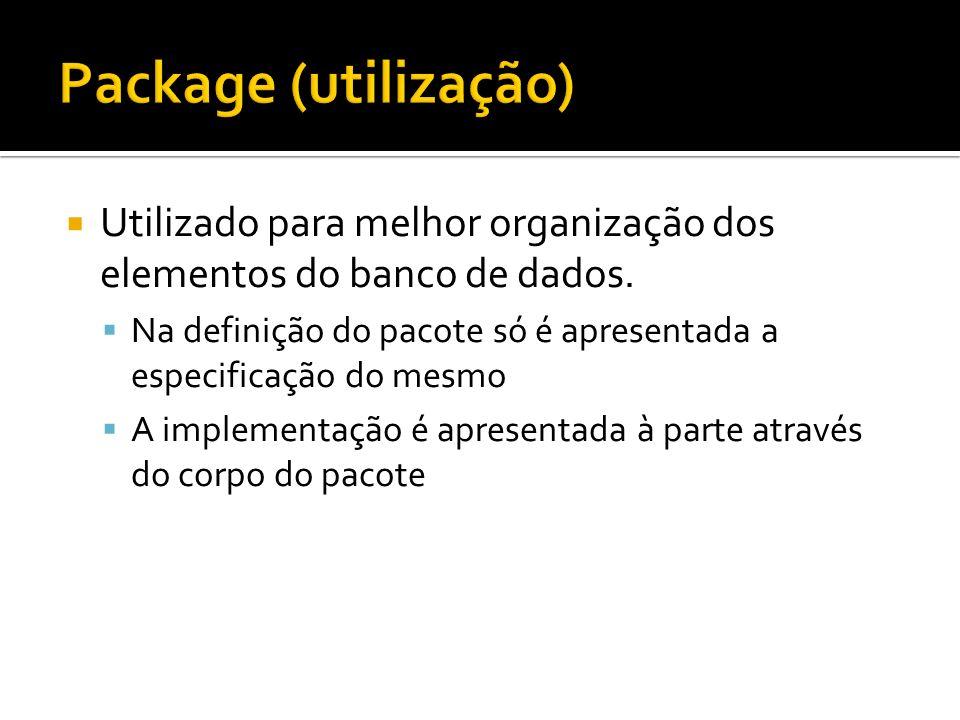 Package (utilização)Utilizado para melhor organização dos elementos do banco de dados.