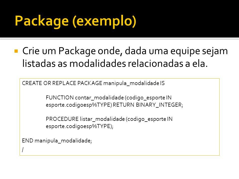 Package (exemplo)Crie um Package onde, dada uma equipe sejam listadas as modalidades relacionadas a ela.