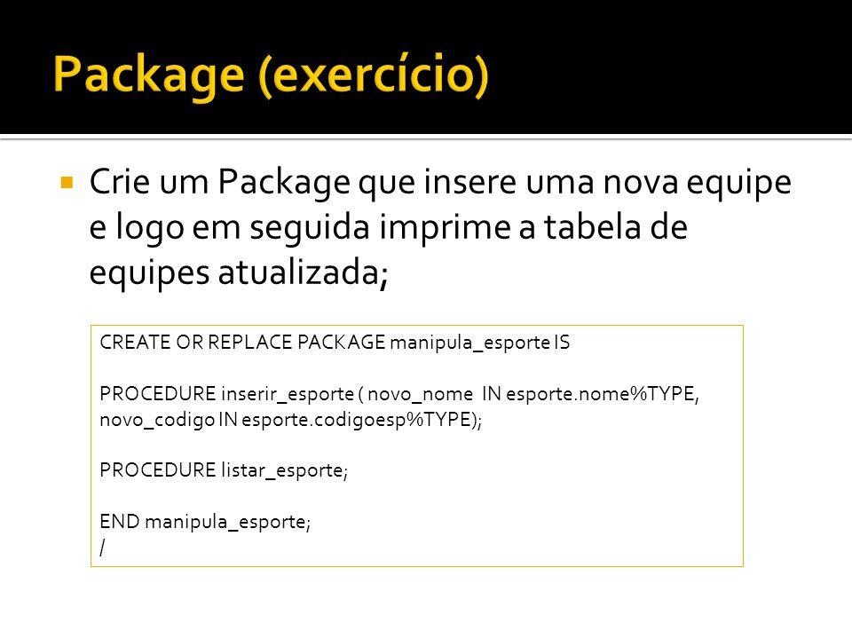 Package (exercício)Crie um Package que insere uma nova equipe e logo em seguida imprime a tabela de equipes atualizada;