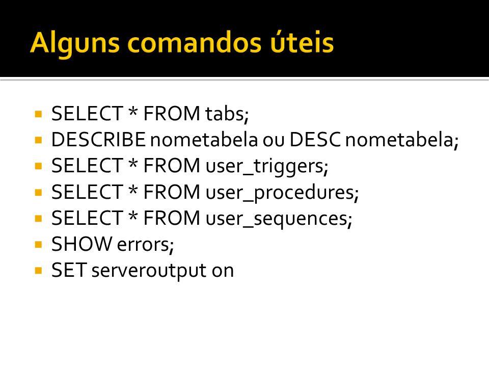 Alguns comandos úteis SELECT * FROM tabs;