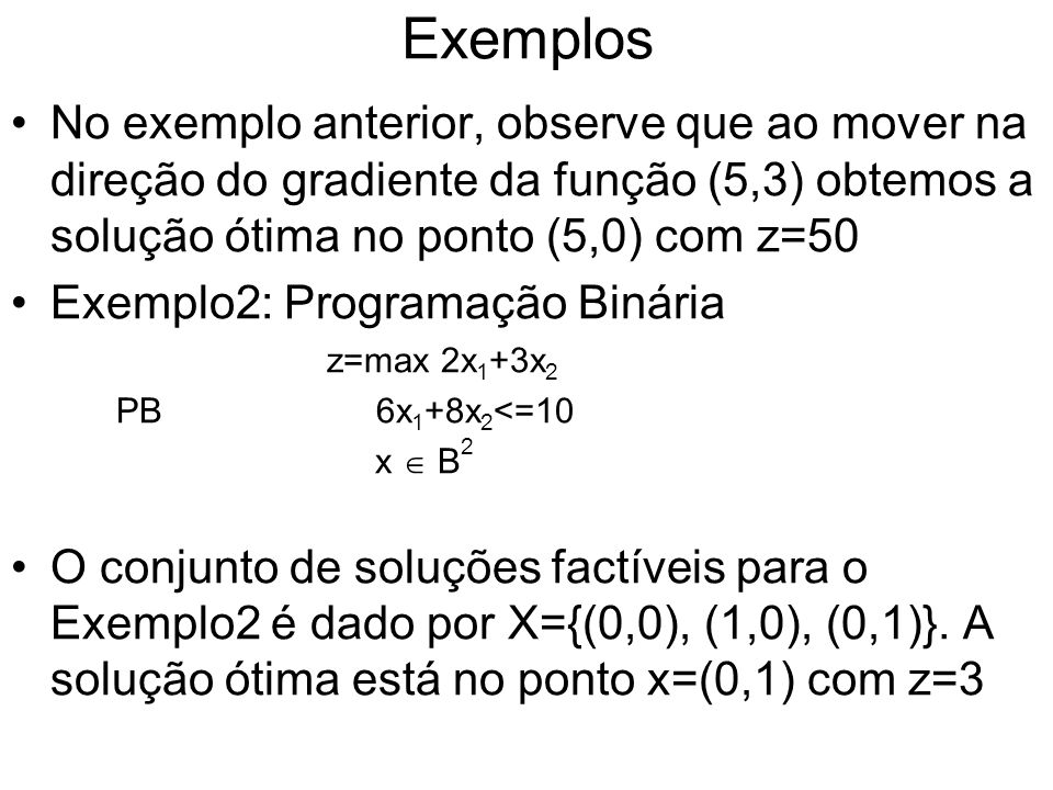 Exemplos No exemplo anterior, observe que ao mover na direção do gradiente da função (5,3) obtemos a solução ótima no ponto (5,0) com z=50.
