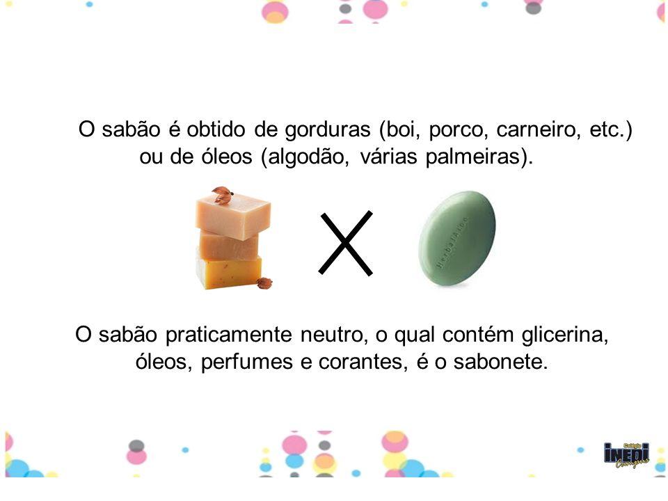 O sabão é obtido de gorduras (boi, porco, carneiro, etc