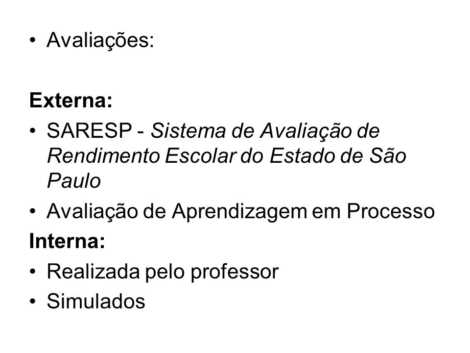 Avaliações: Externa: SARESP - Sistema de Avaliação de Rendimento Escolar do Estado de São Paulo. Avaliação de Aprendizagem em Processo.