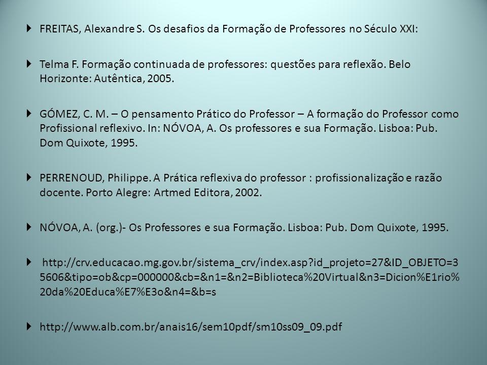 FREITAS, Alexandre S. Os desafios da Formação de Professores no Século XXI: