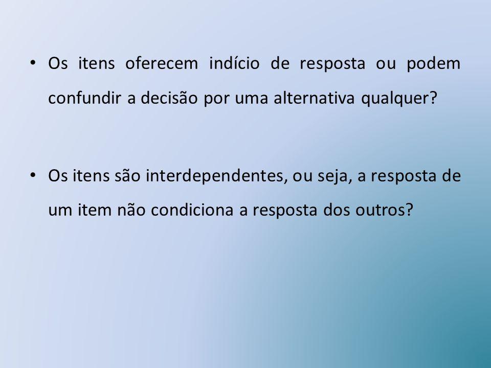 Os itens oferecem indício de resposta ou podem confundir a decisão por uma alternativa qualquer
