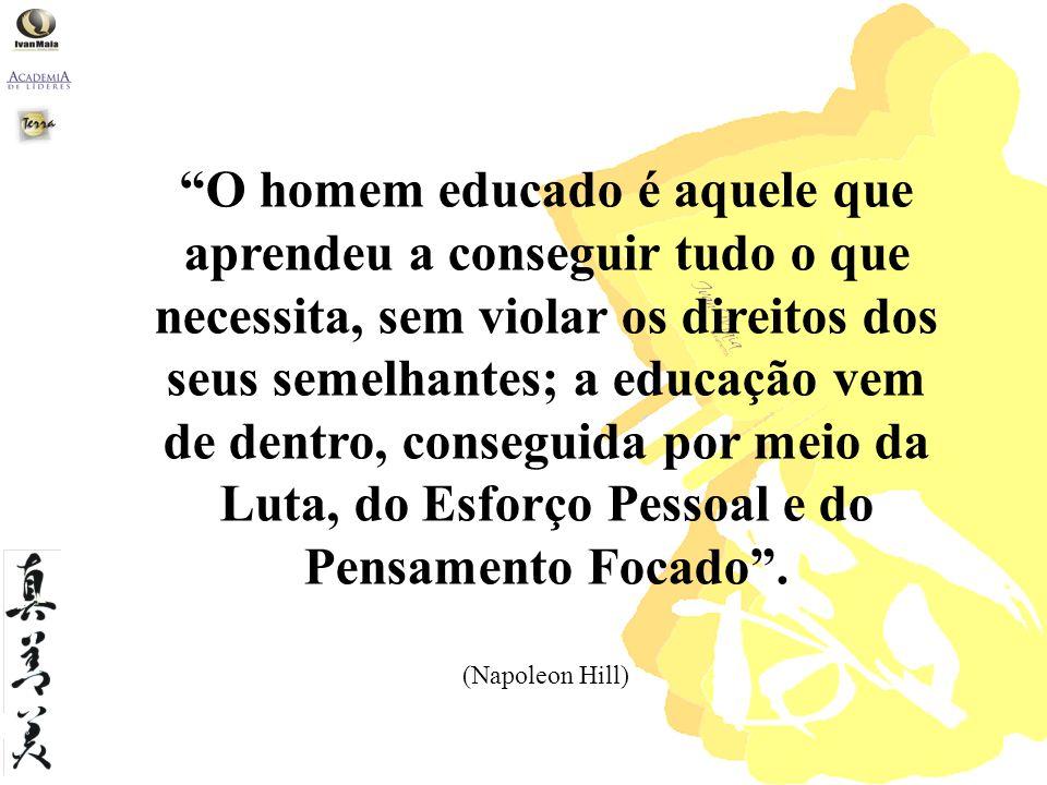 O homem educado é aquele que aprendeu a conseguir tudo o que necessita, sem violar os direitos dos seus semelhantes; a educação vem de dentro, conseguida por meio da Luta, do Esforço Pessoal e do