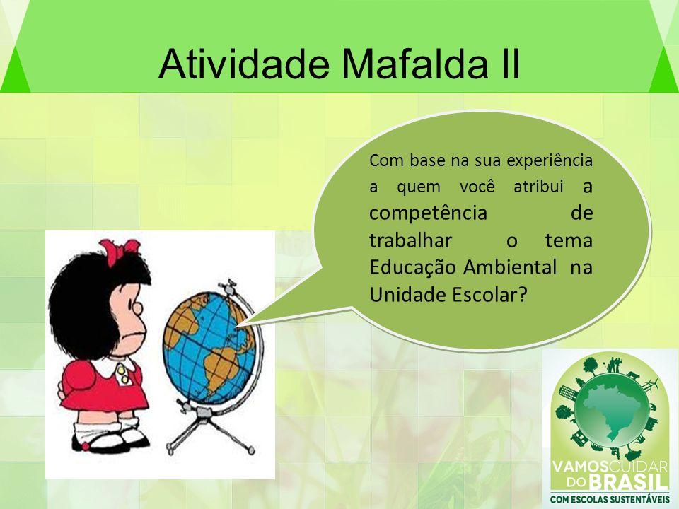 Atividade Mafalda II Com base na sua experiência a quem você atribui a competência de trabalhar o tema Educação Ambiental na Unidade Escolar