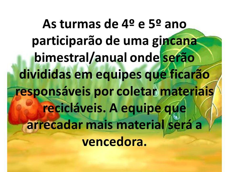 As turmas de 4º e 5º ano participarão de uma gincana bimestral/anual onde serão divididas em equipes que ficarão responsáveis por coletar materiais recicláveis.