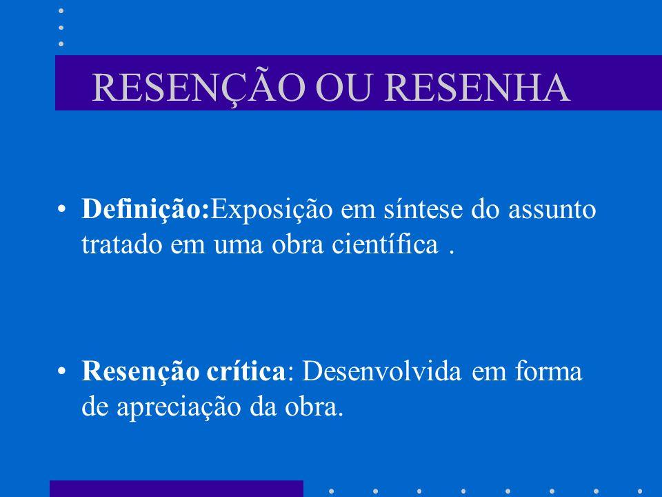 RESENÇÃO OU RESENHA Definição:Exposição em síntese do assunto tratado em uma obra científica .
