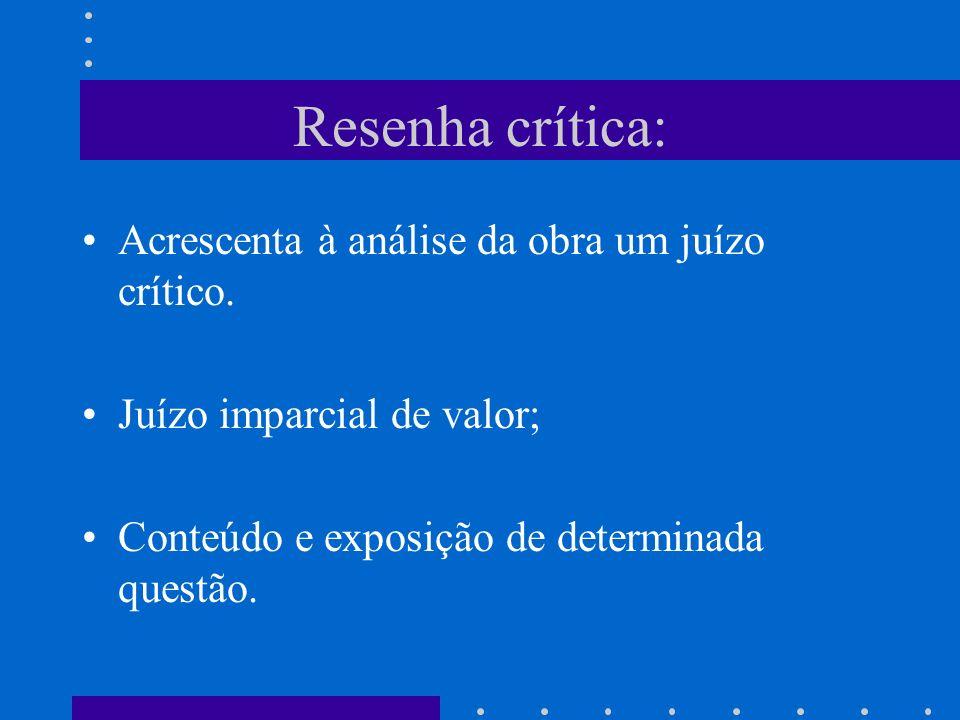 Resenha crítica: Acrescenta à análise da obra um juízo crítico.