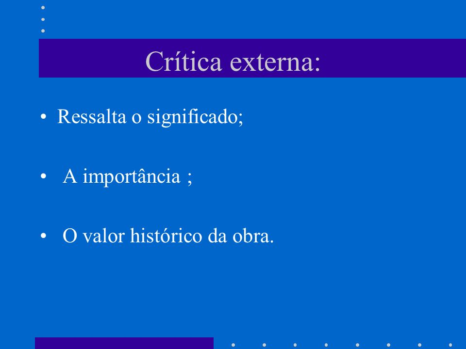 Crítica externa: Ressalta o significado; A importância ;