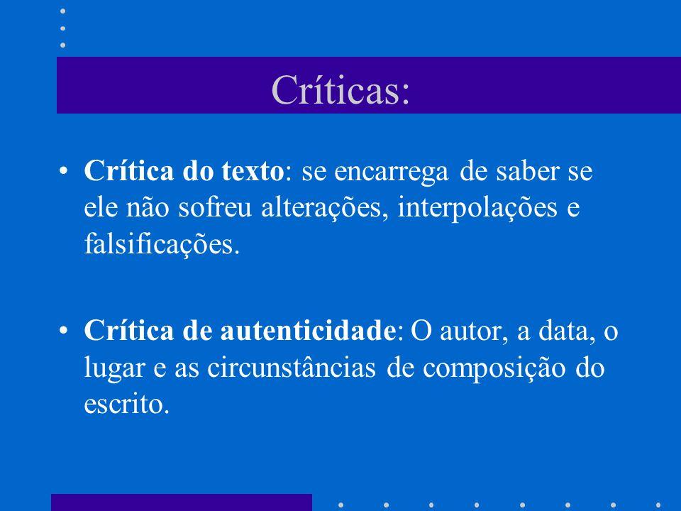 Críticas: Crítica do texto: se encarrega de saber se ele não sofreu alterações, interpolações e falsificações.
