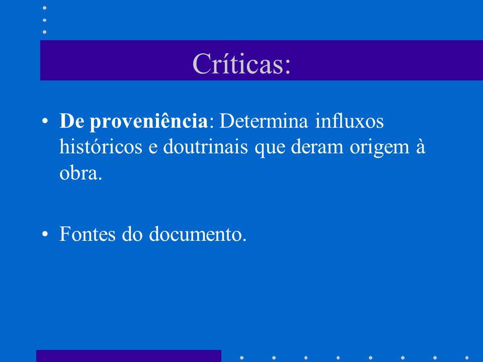 Críticas: De proveniência: Determina influxos históricos e doutrinais que deram origem à obra.