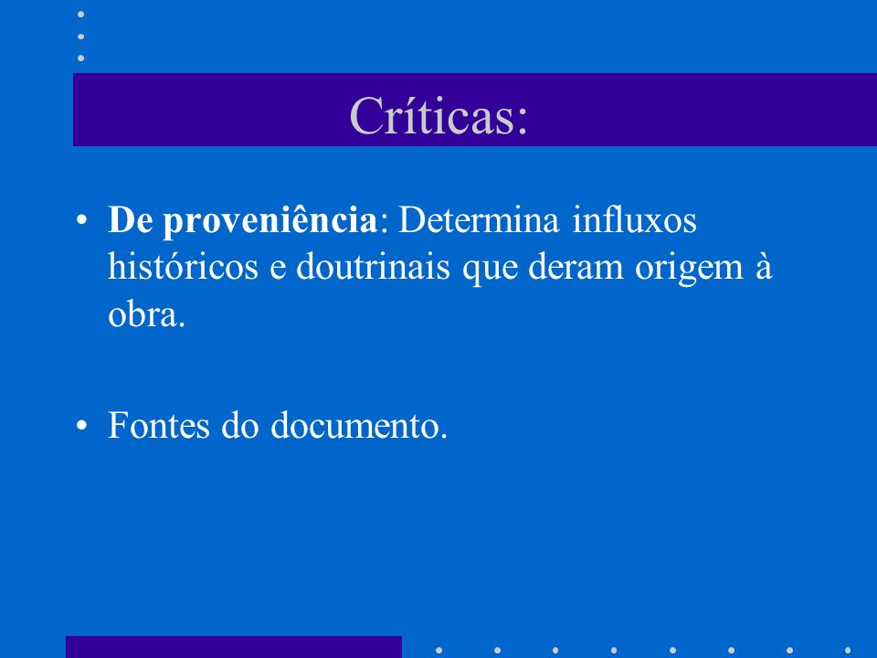 Críticas:De proveniência: Determina influxos históricos e doutrinais que deram origem à obra.