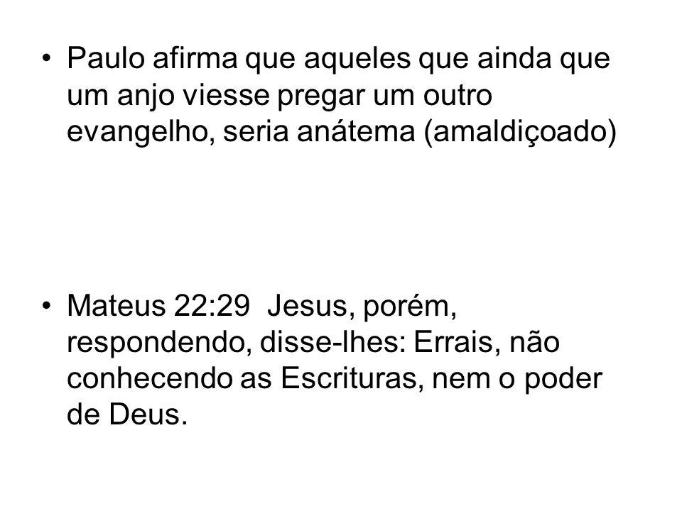 Paulo afirma que aqueles que ainda que um anjo viesse pregar um outro evangelho, seria anátema (amaldiçoado)