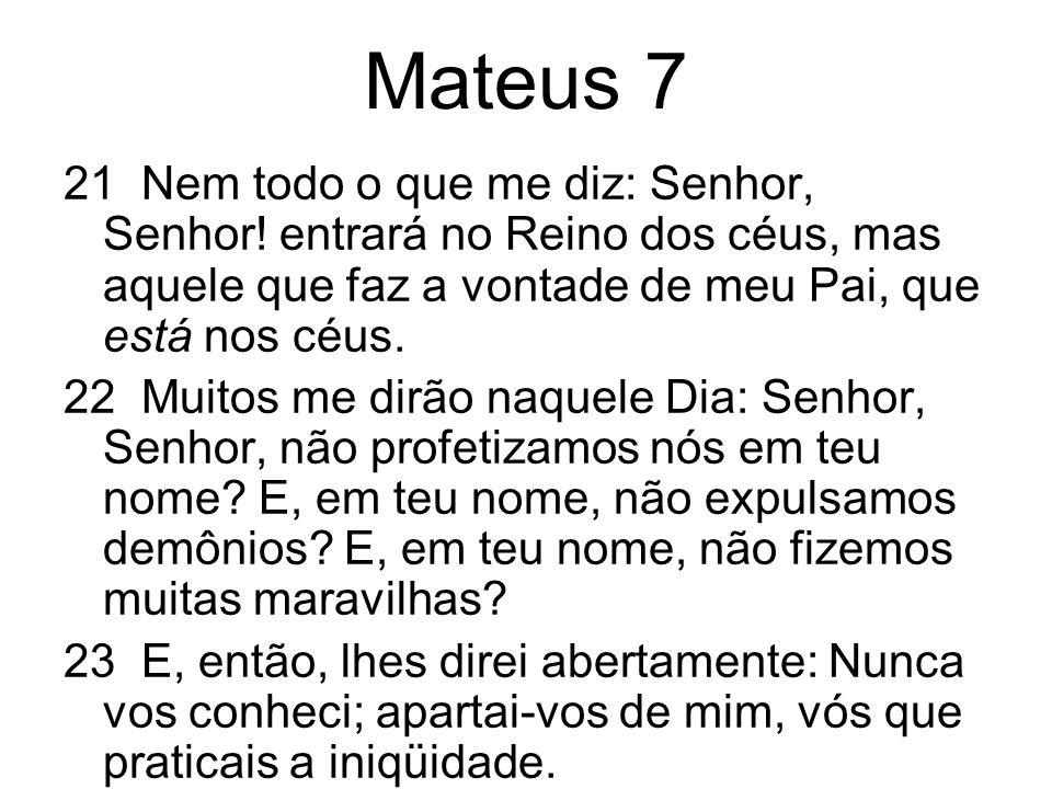 Mateus 7 21 Nem todo o que me diz: Senhor, Senhor! entrará no Reino dos céus, mas aquele que faz a vontade de meu Pai, que está nos céus.