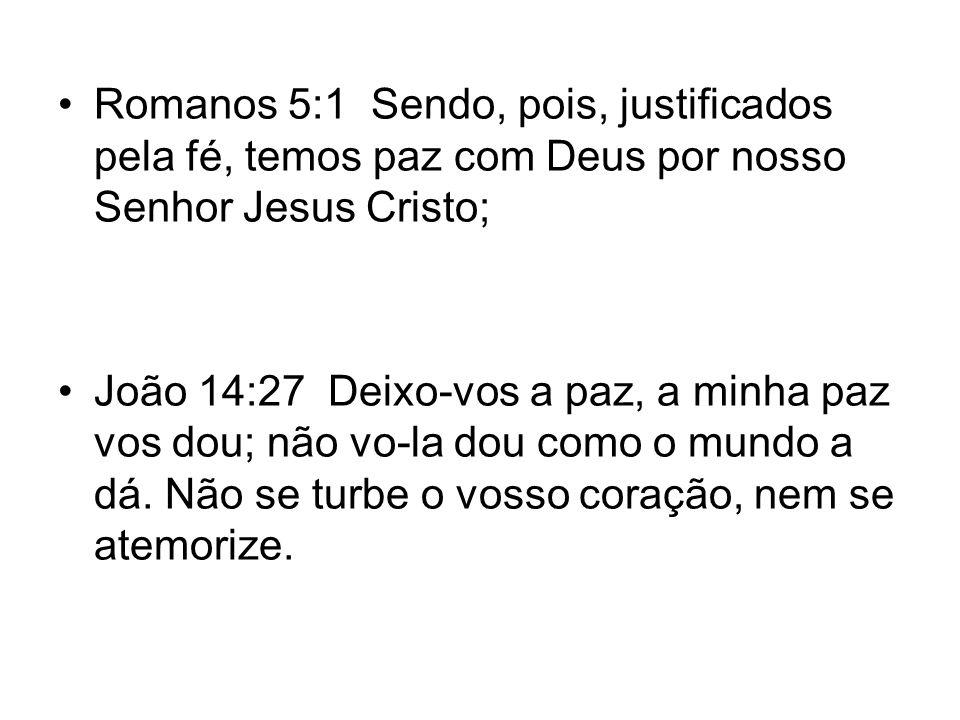Romanos 5:1 Sendo, pois, justificados pela fé, temos paz com Deus por nosso Senhor Jesus Cristo;
