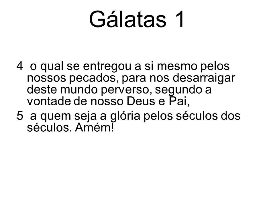 Gálatas 1 4 o qual se entregou a si mesmo pelos nossos pecados, para nos desarraigar deste mundo perverso, segundo a vontade de nosso Deus e Pai,